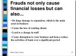 frauds not only cause financial losses but can also