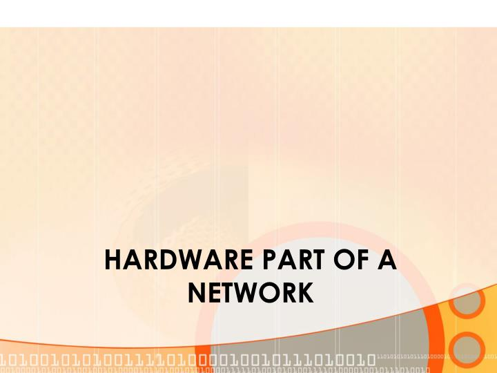 Hardware part of a network
