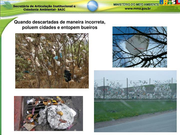 Quando descartadas de maneira incorreta, poluem cidades e entopem bueiros
