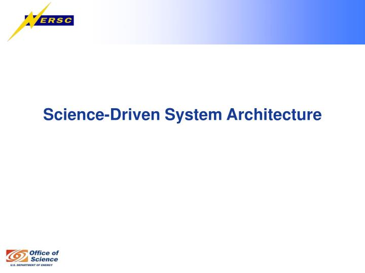 Science-Driven System Architecture