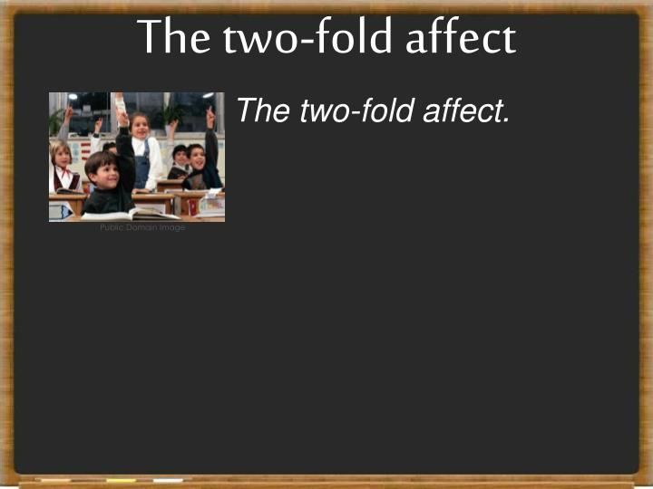 The two-fold affect