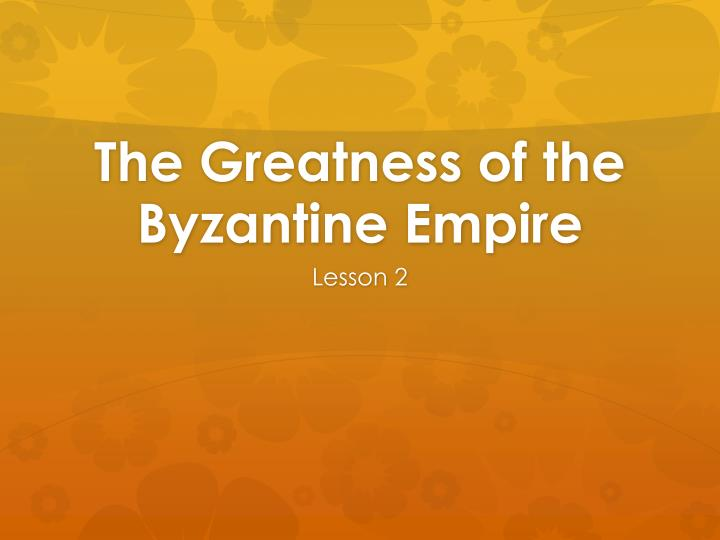 the greatness of the byzantine empire n.