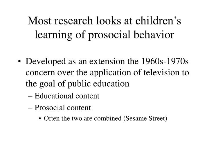 Most research looks at children's learning of prosocial behavior
