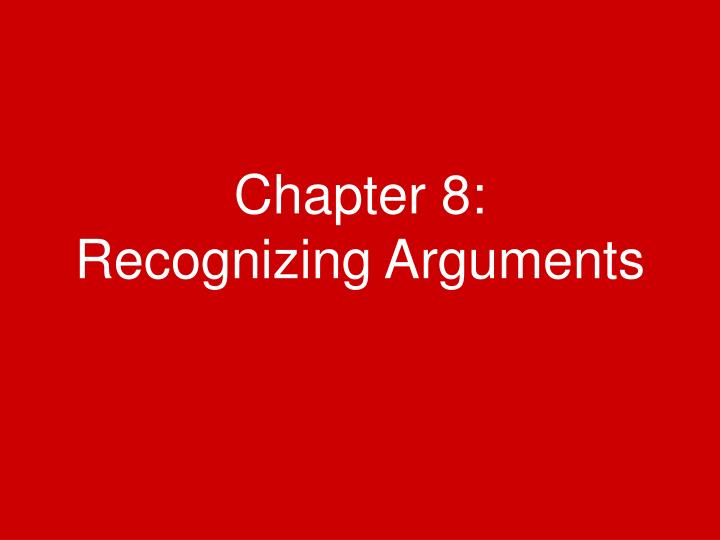 Chapter 8: Recognizing Arguments PowerPoint