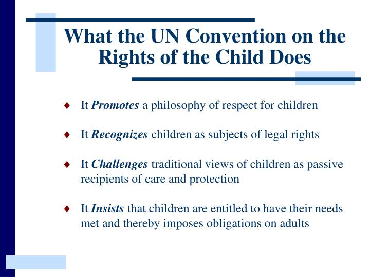 why do children need protection from united convention on rights of the child The growth of children's rights as reflected in international and transnational law has transformed the post-war legal landscape in the united states, the progressive movement challenged courts' reluctance to interfere in family matters the preamble notes that children need special safeguards and care, including appropriate legal protection un convention on the rights of the child 1989.