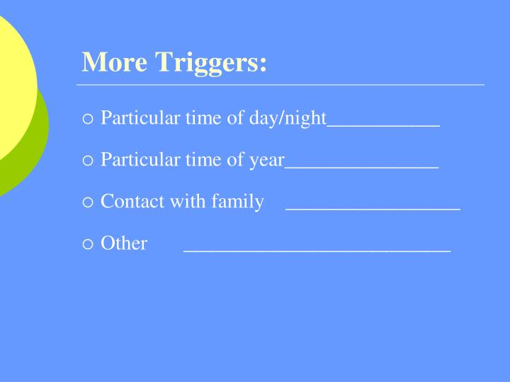 More Triggers: