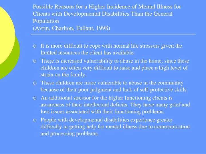 Possible Reasons for a Higher Incidence of Mental Illness for Clients with Developmental Disabilities Than the General Population