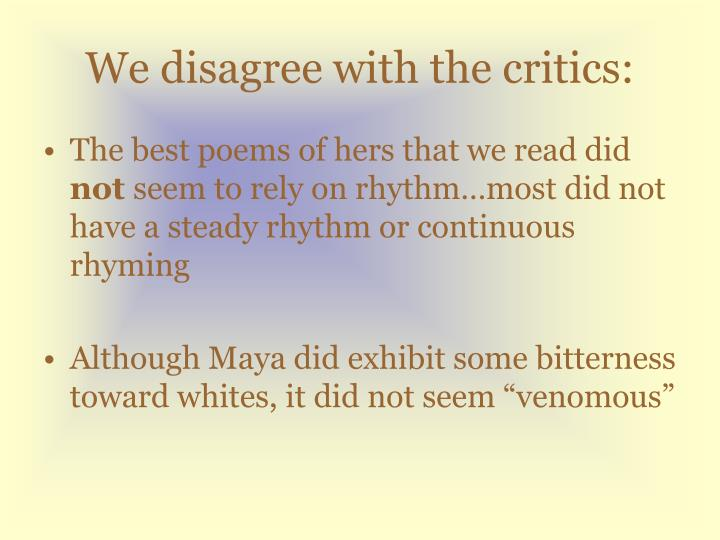 We disagree with the critics: