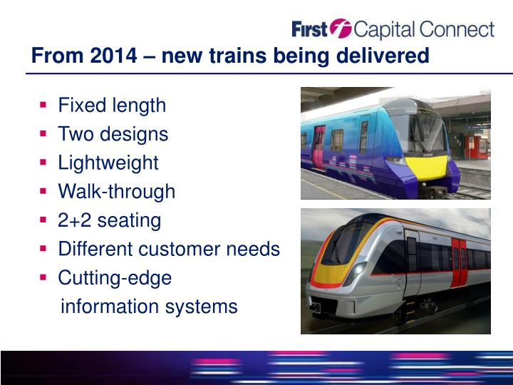 From 2014 – new trains being delivered