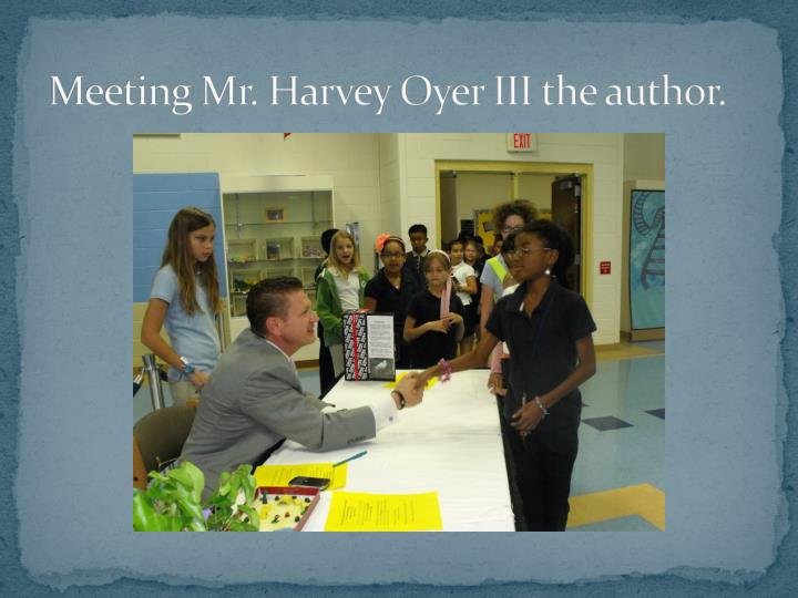 Meeting Mr. Harvey Oyer III the author.