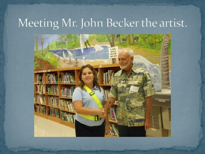 Meeting Mr. John Becker the artist.