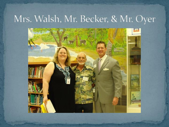 Mrs walsh mr becker mr oyer