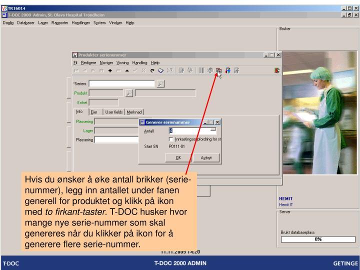 Hvis du ønsker å øke antall brikker (serie-nummer), legg inn antallet under fanen generell for produktet og klikk på ikon med