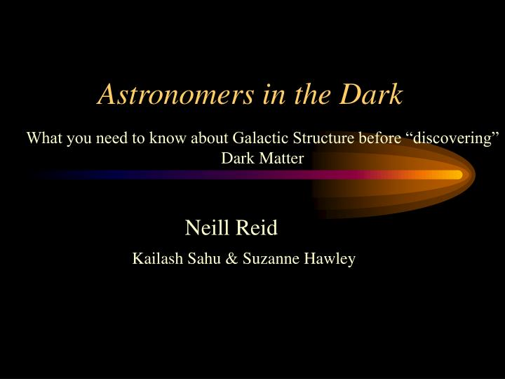 Astronomers in the dark
