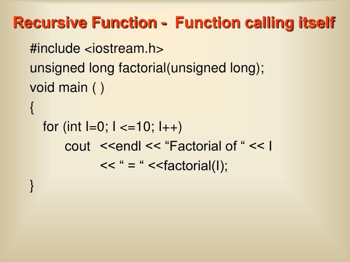 Recursive Function -  Function calling itself