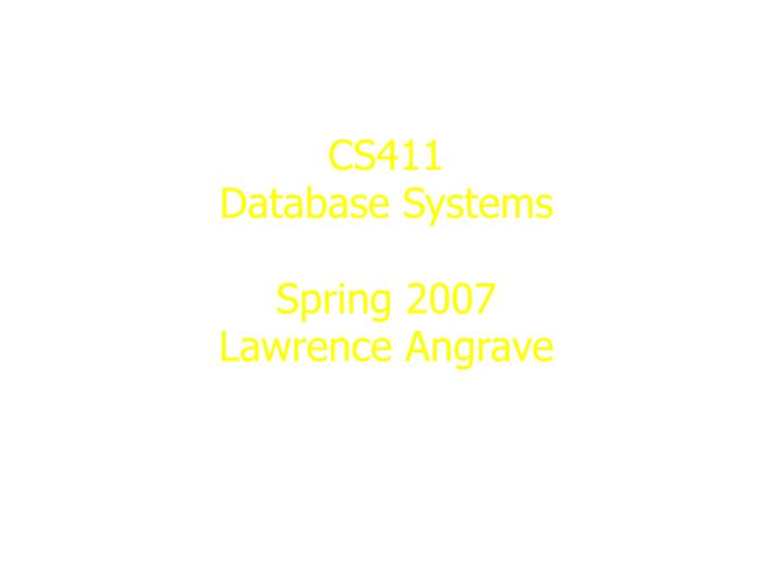 cs411 database systems spring 2007 lawrence angrave n.