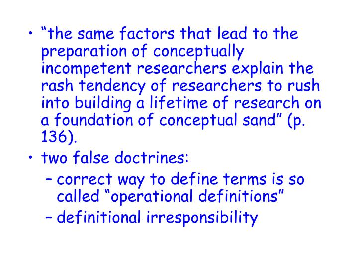 """""""the same factors that lead to the preparation of conceptually incompetent researchers explain the rash tendency of researchers to rush into building a lifetime of research on a foundation of conceptual sand"""" (p. 136)."""