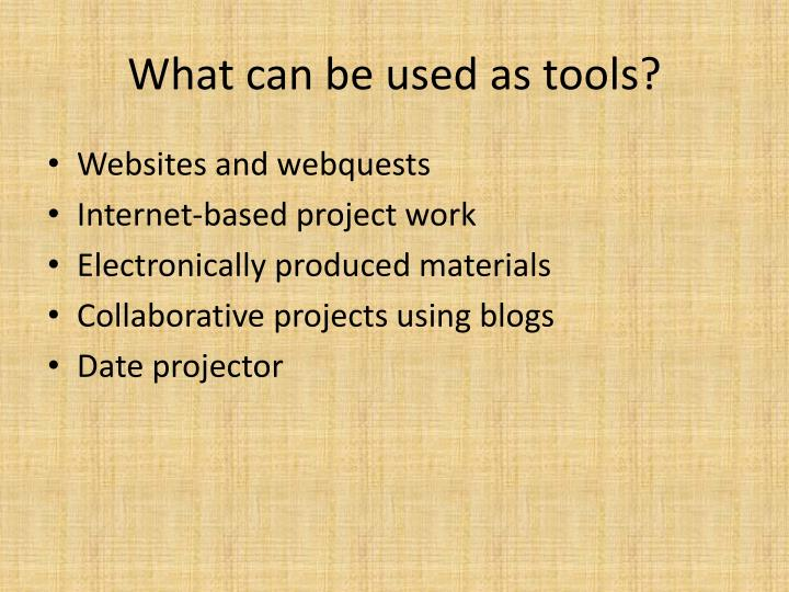 What can be used as tools?