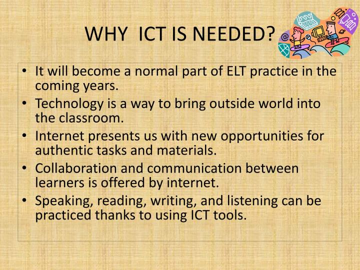 WHY  ICT IS NEEDED?