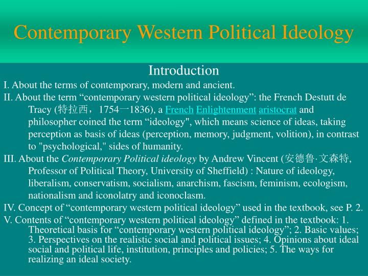 poltical ideogly Political ideologies are one of the intricate factors which is dominating today's nation-state formation and with no doubt they are the only one's which led to the great wars of the 20th century world furthermore, the concept of the ideologies are shaping the future accordingly.