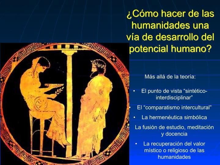 ¿Cómo hacer de las humanidades una vía de desarrollo del potencial humano?