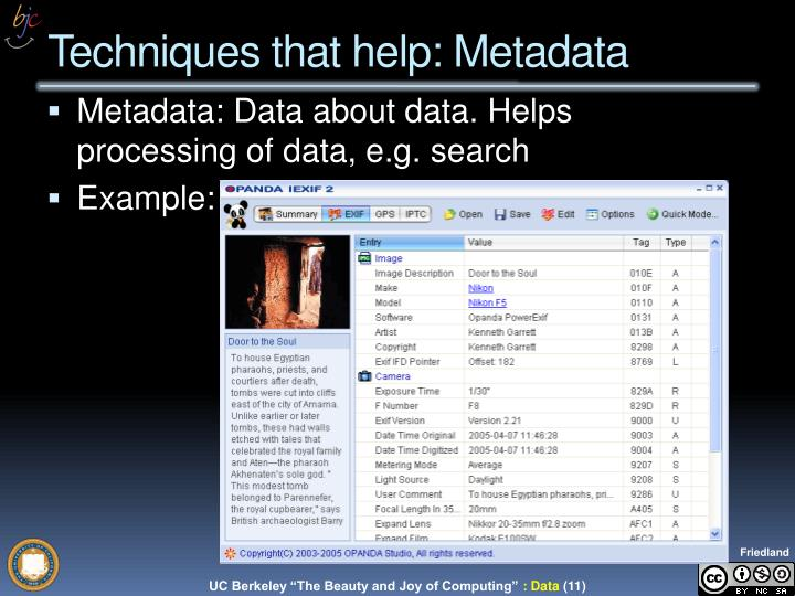 Metadata: Data about data. Helps processing of data, e.g. search