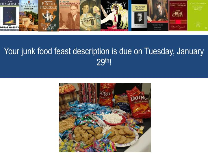 Your junk food feast description is due on Tuesday, January 29