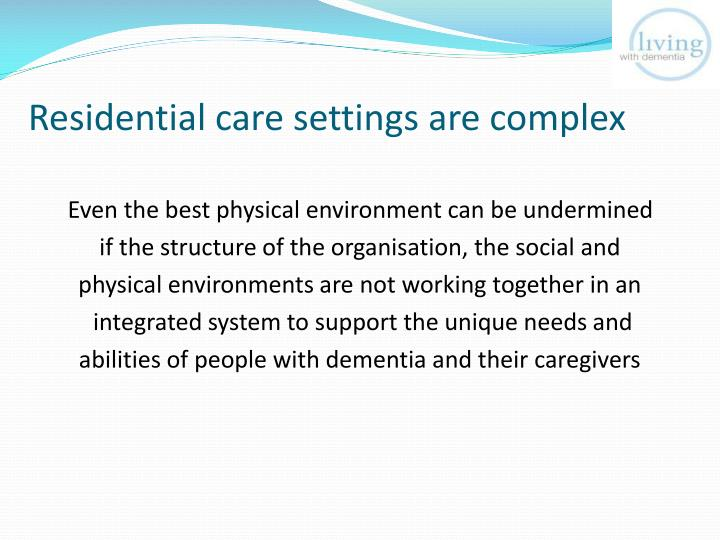 Residential care settings are complex