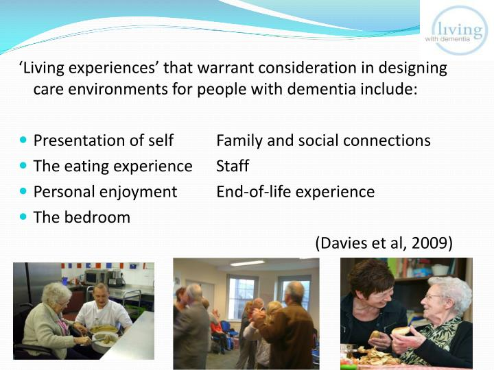 'Living experiences' that warrant consideration in designing care environments for people with dementia include: