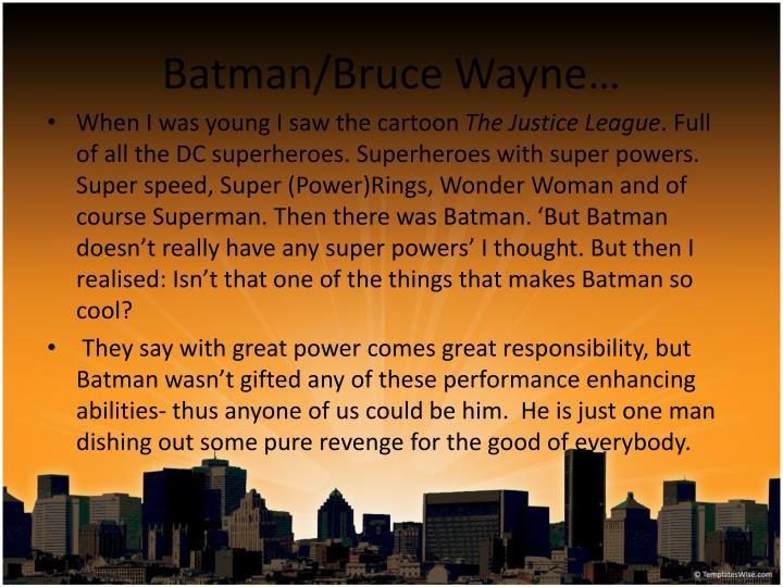 Batman/Bruce Wayne…