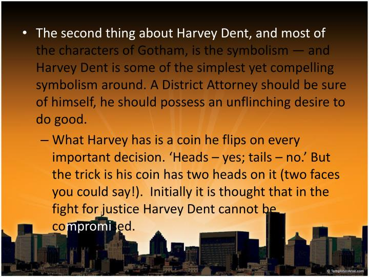 The second thing about Harvey Dent, and most of