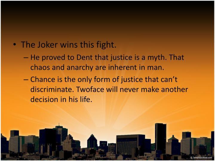 The Joker wins this fight.