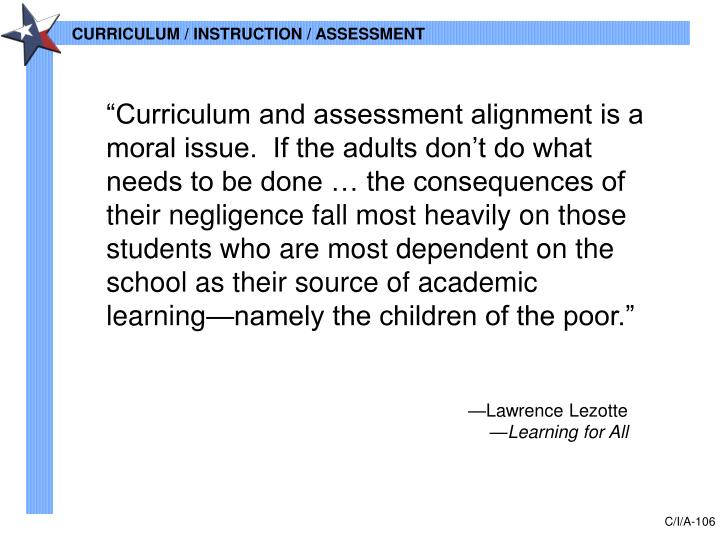"""""""Curriculum and assessment alignment is a moral issue.  If the adults don't do what needs to be done … the consequences of their negligence fall most heavily on those students who are most dependent on the school as their source of academic learning—namely the children of the poor."""""""