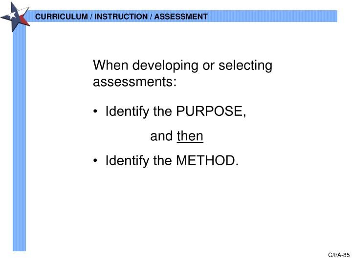 When developing or selecting assessments: