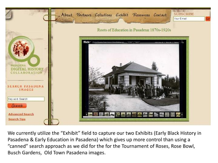 "We currently utilize the ""Exhibit"" field to capture our two Exhibits (Early Black History in"