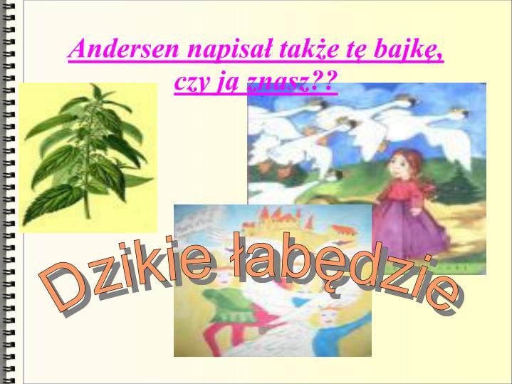 Andersen napisał także tę bajkę,      czy ją znasz??