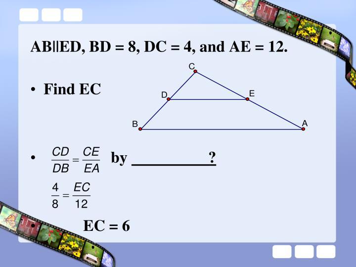 AB||ED, BD = 8, DC = 4, and AE = 12.