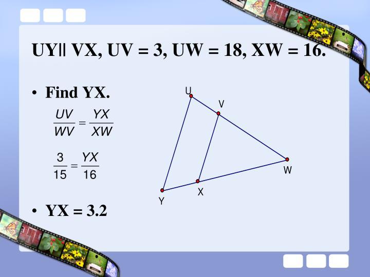 UY|| VX, UV = 3, UW = 18, XW = 16.