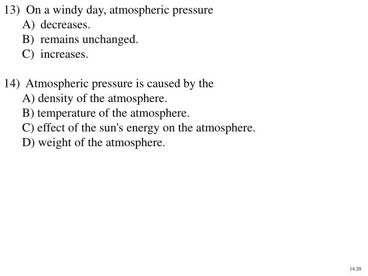 13)  On a windy day, atmospheric pressure
