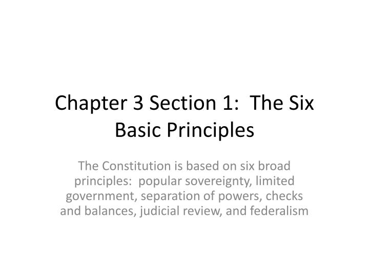 the six basic principles essay 6)federalism-a federal system divides power between a central government and smaller, local governments this shared power is to ensure that the central government is powerful enough to be effective, but not powerful enough to threaten states or citizens.