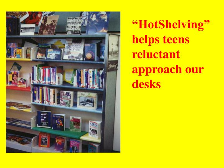 """""""HotShelving"""" helps teens reluctant approach our desks"""