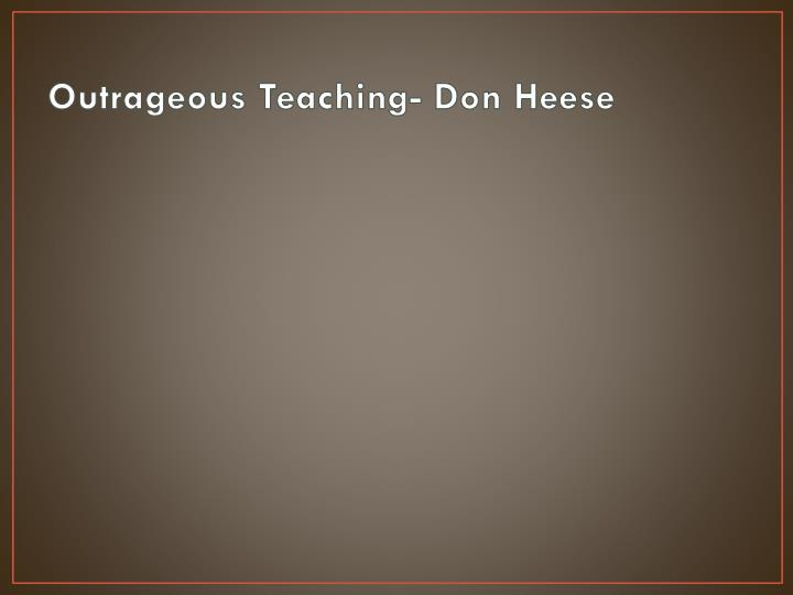 Outrageous Teaching- Don Heese