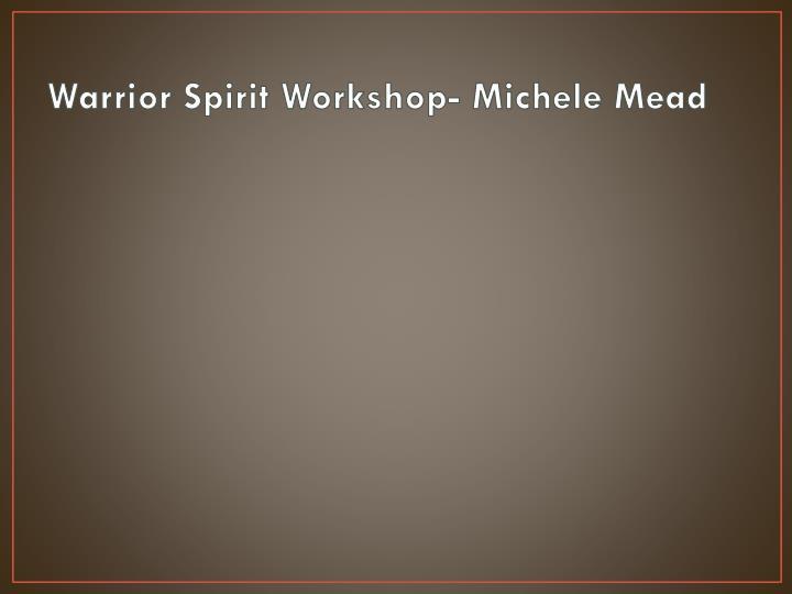 Warrior spirit workshop michele mead
