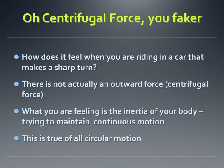 Oh Centrifugal Force, you faker