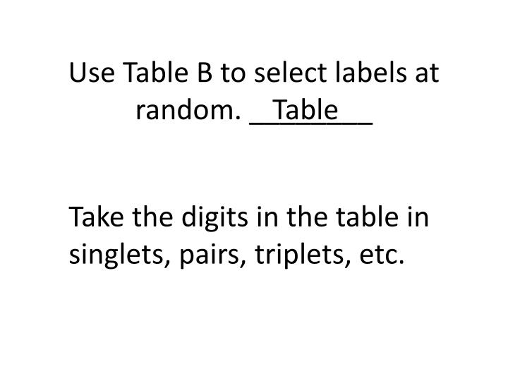 Use Table B to select labels at random. ________