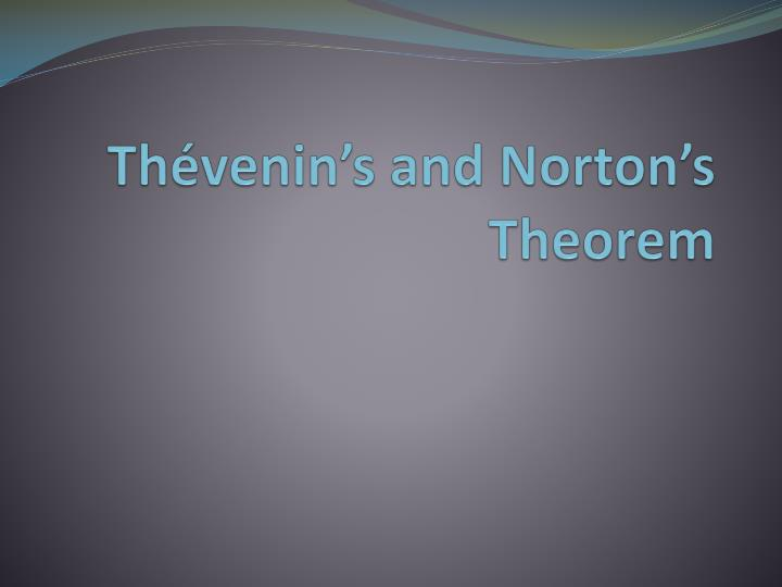 Th venin s and norton s theorem