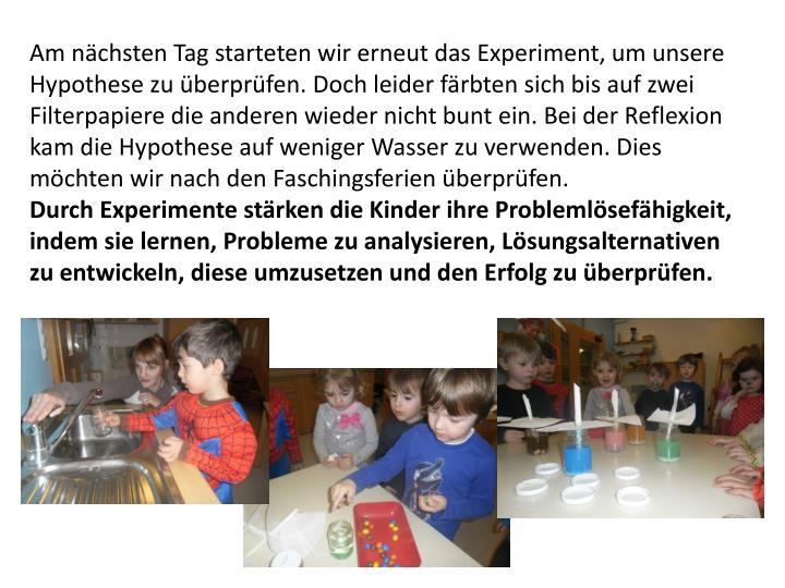 Am nächsten Tag starteten wir erneut das Experiment, um unsere Hypothese zu überprüfen. Doch leid...