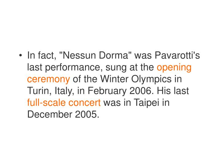 "In fact, ""Nessun Dorma"" was Pavarotti's last performance, sung at the"