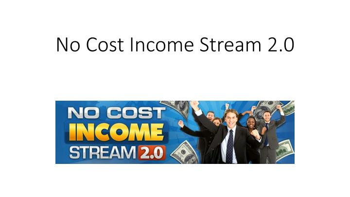 no cost income stream 2 0 n.