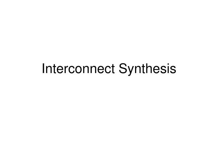 interconnect synthesis n.